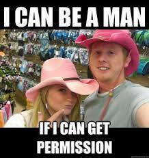 I can be a man if I can get permission meme