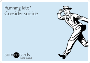 running-late-consider-suicide--b8d98