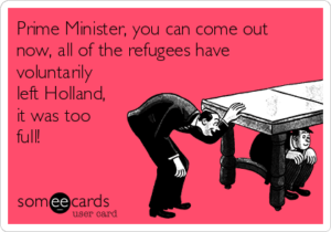 prime-minister-you-can-come-out-now-all-of-the-refugees-have-voluntarily-left-holland-it-was-too-full-babc9