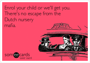 enrol-your-child-or-well-get-you-theres-no-escape-from-the-dutch-nursery-mafia-89ac3