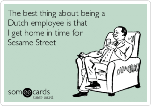 the-best-thing-about-being-a-dutch-employee-is-that-i-get-home-in-time-for-sesame-street-5763e