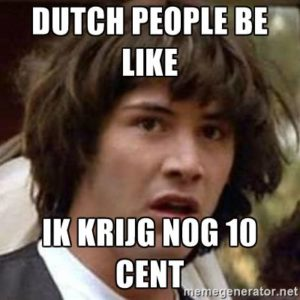 a common Dutch stereotype being that they are mean with money