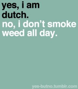 another of the common stereotypes about the Dutch that they smoke weed all day